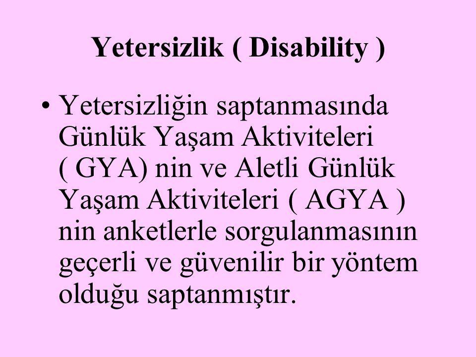 Yetersizlik ( Disability ) Yetersizliğin saptanmasında Günlük Yaşam Aktiviteleri ( GYA) nin ve Aletli Günlük Yaşam Aktiviteleri ( AGYA ) nin anketlerl