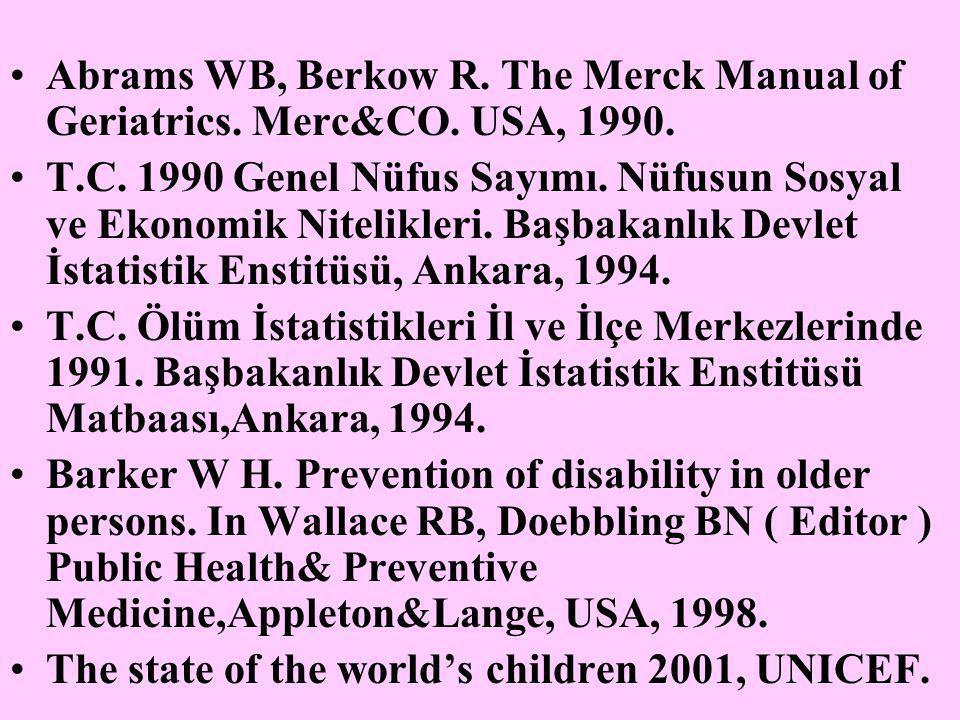 Abrams WB, Berkow R. The Merck Manual of Geriatrics. Merc&CO. USA, 1990. T.C. 1990 Genel Nüfus Sayımı. Nüfusun Sosyal ve Ekonomik Nitelikleri. Başbaka