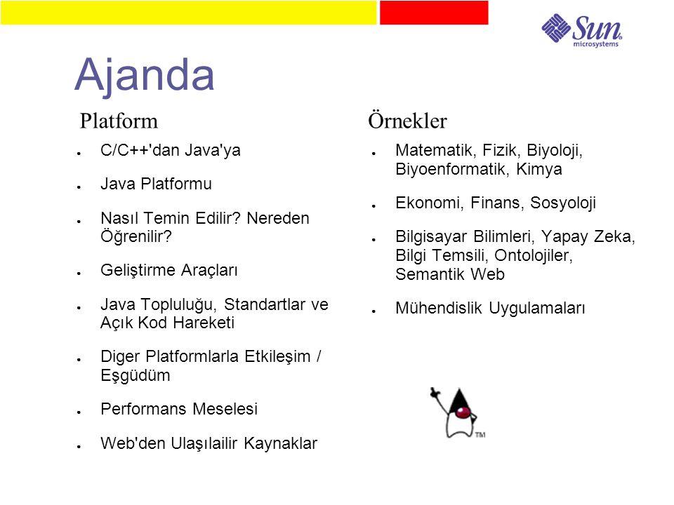 Ajanda ● C/C++ dan Java ya ● Java Platformu ● Nasıl Temin Edilir.
