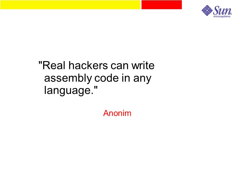 Real hackers can write assembly code in any language. Anonim