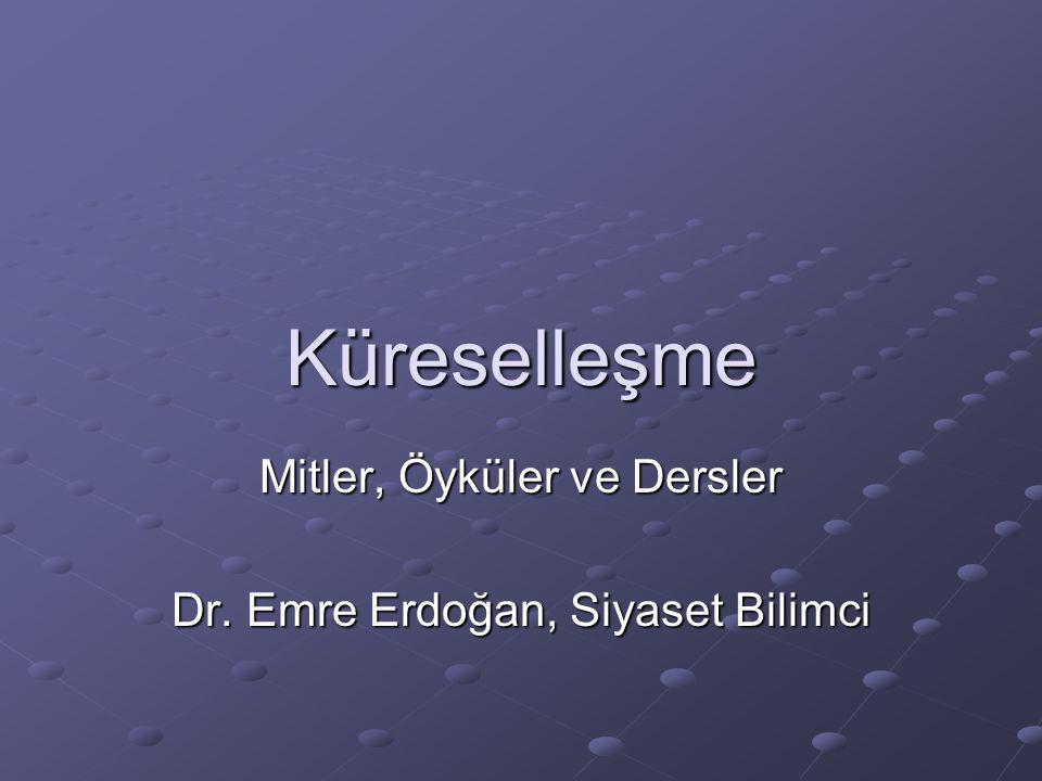 Küreselleşme Mitler, Öyküler ve Dersler Dr. Emre Erdoğan, Siyaset Bilimci