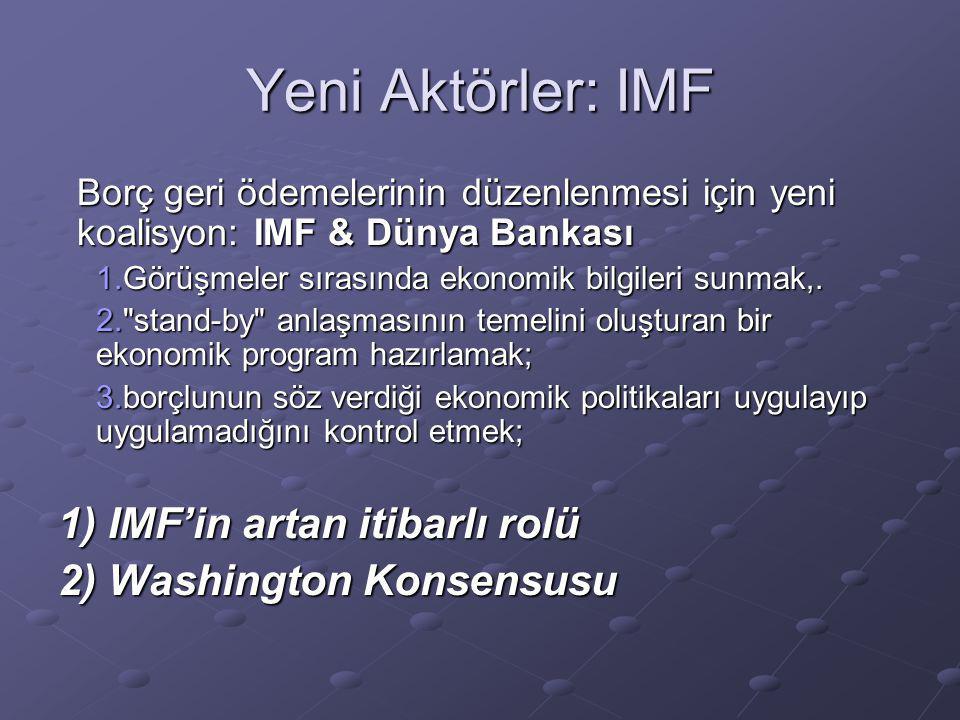 Yeni Aktörler: IMF Borç geri ödemelerinin düzenlenmesi için yeni koalisyon: IMF & Dünya Bankası 1.Görüşmeler sırasında ekonomik bilgileri sunmak,.