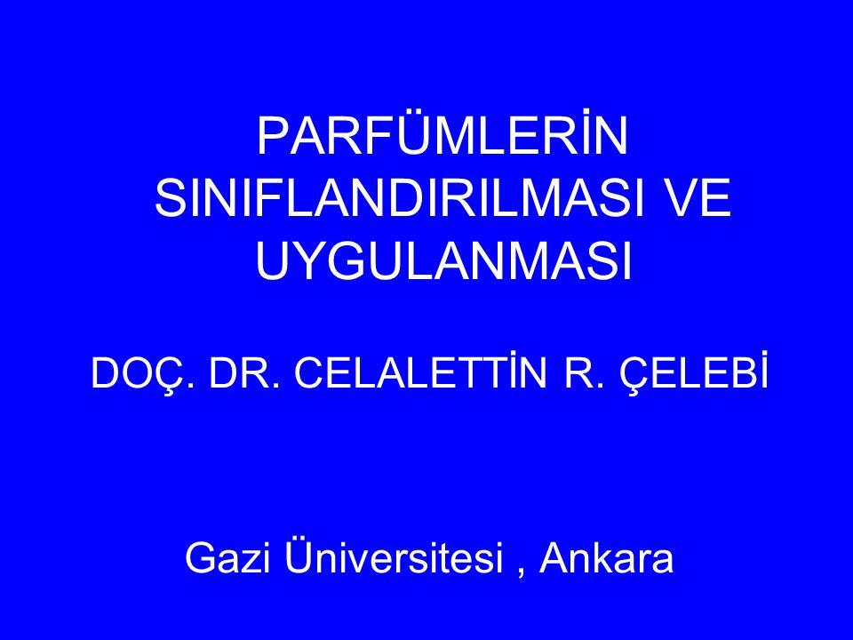PARFÜMLERİN SINIFLANDIRILMASI VE UYGULANMASI DOÇ. DR. CELALETTİN R. ÇELEBİ Gazi Üniversitesi, Ankara