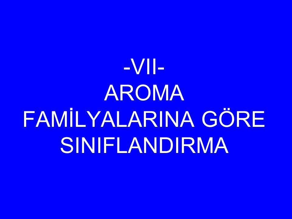 -VII- AROMA FAMİLYALARINA GÖRE SINIFLANDIRMA