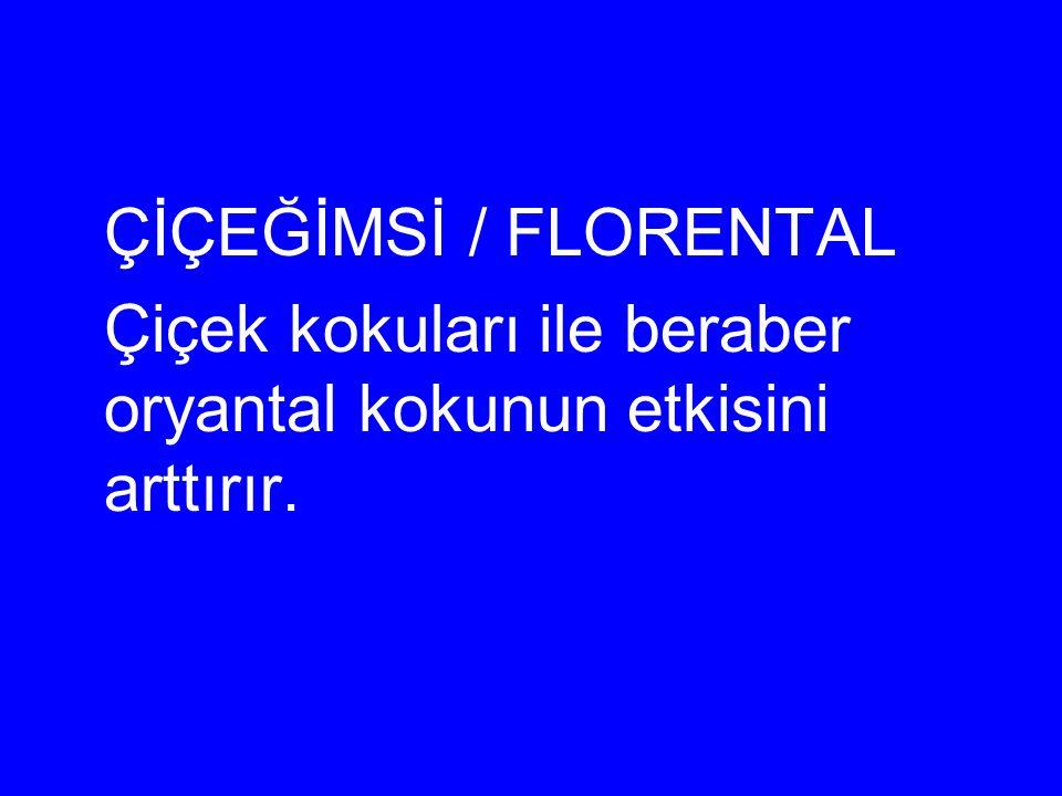 ÇİÇEĞİMSİ / FLORENTAL Çiçek kokuları ile beraber oryantal kokunun etkisini arttırır.