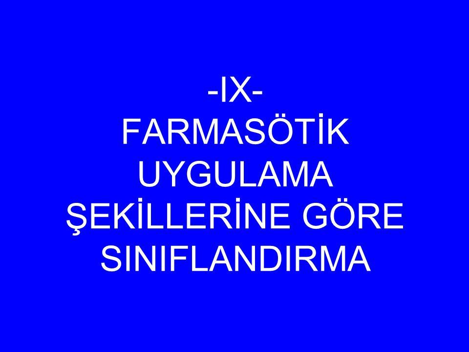 -IX- FARMASÖTİK UYGULAMA ŞEKİLLERİNE GÖRE SINIFLANDIRMA