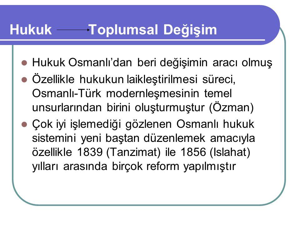 Hukuk Osmanlı'dan beri değişimin aracı olmuş Özellikle hukukun laikleştirilmesi süreci, Osmanlı-Türk modernleşmesinin temel unsurlarından birini oluşt