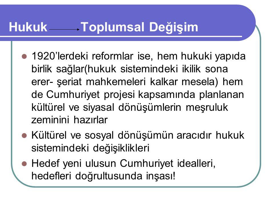 1920'lerdeki reformlar ise, hem hukuki yapıda birlik sağlar(hukuk sistemindeki ikilik sona erer- şeriat mahkemeleri kalkar mesela) hem de Cumhuriyet p