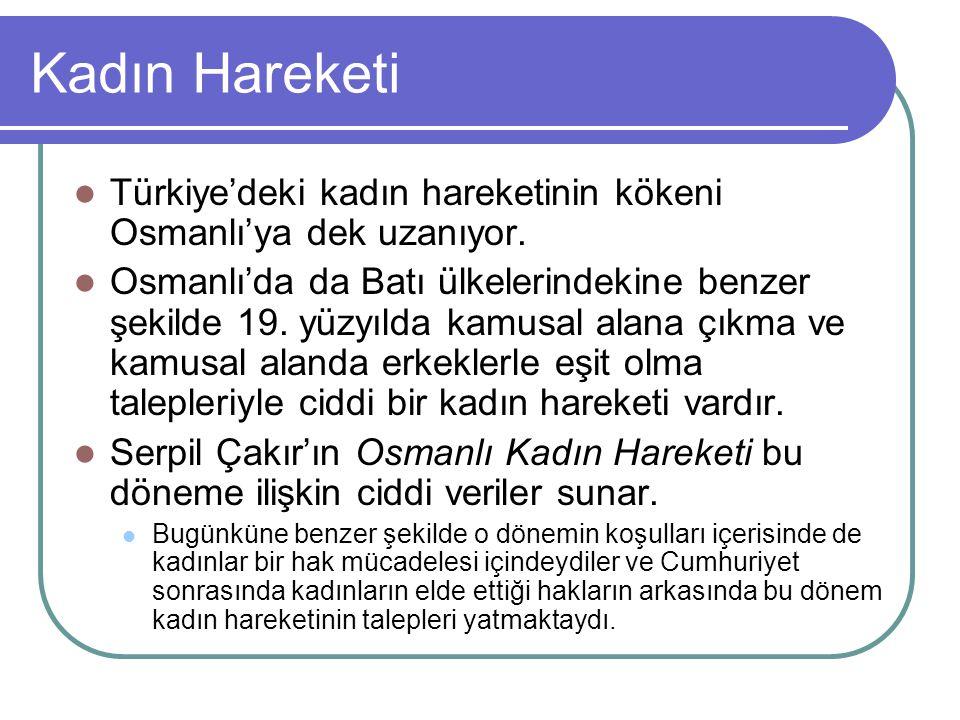 Kadın Hareketi Türkiye'deki kadın hareketinin kökeni Osmanlı'ya dek uzanıyor. Osmanlı'da da Batı ülkelerindekine benzer şekilde 19. yüzyılda kamusal a