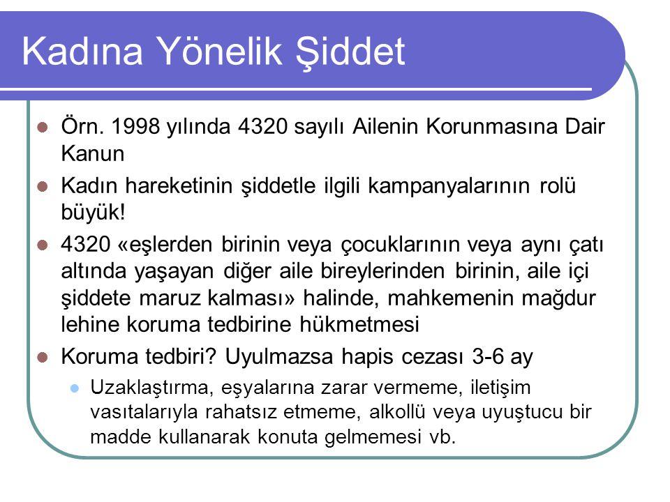 Kadına Yönelik Şiddet Örn. 1998 yılında 4320 sayılı Ailenin Korunmasına Dair Kanun Kadın hareketinin şiddetle ilgili kampanyalarının rolü büyük! 4320