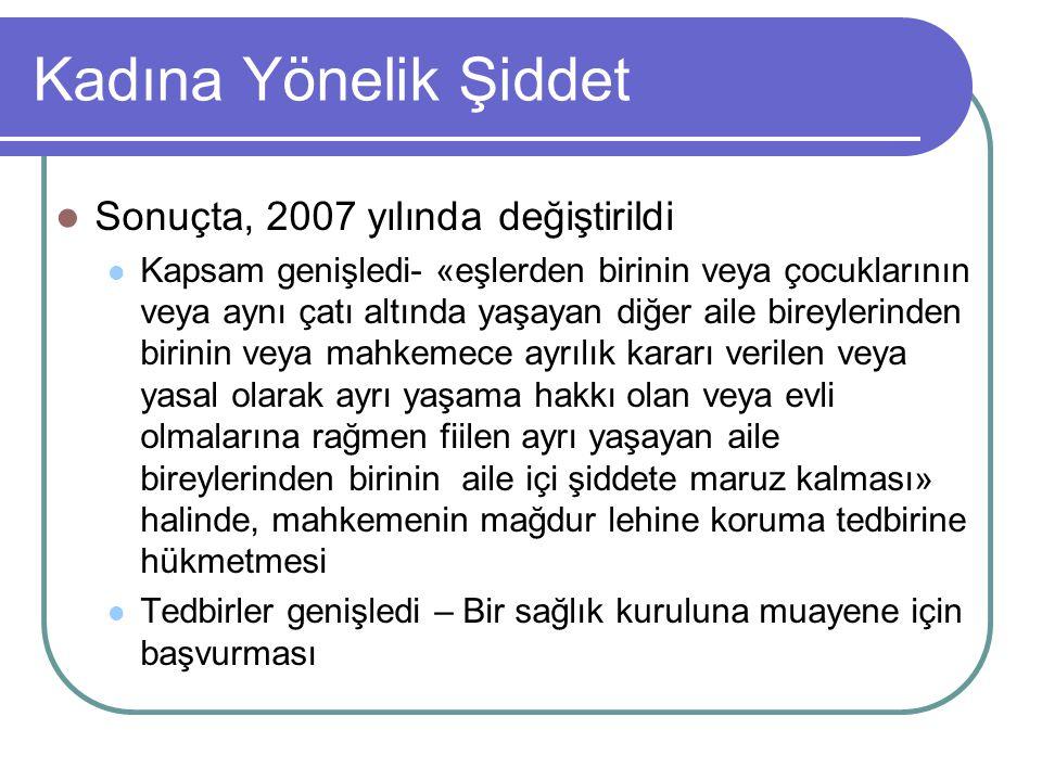 Kadına Yönelik Şiddet Sonuçta, 2007 yılında değiştirildi Kapsam genişledi- «eşlerden birinin veya çocuklarının veya aynı çatı altında yaşayan diğer ai