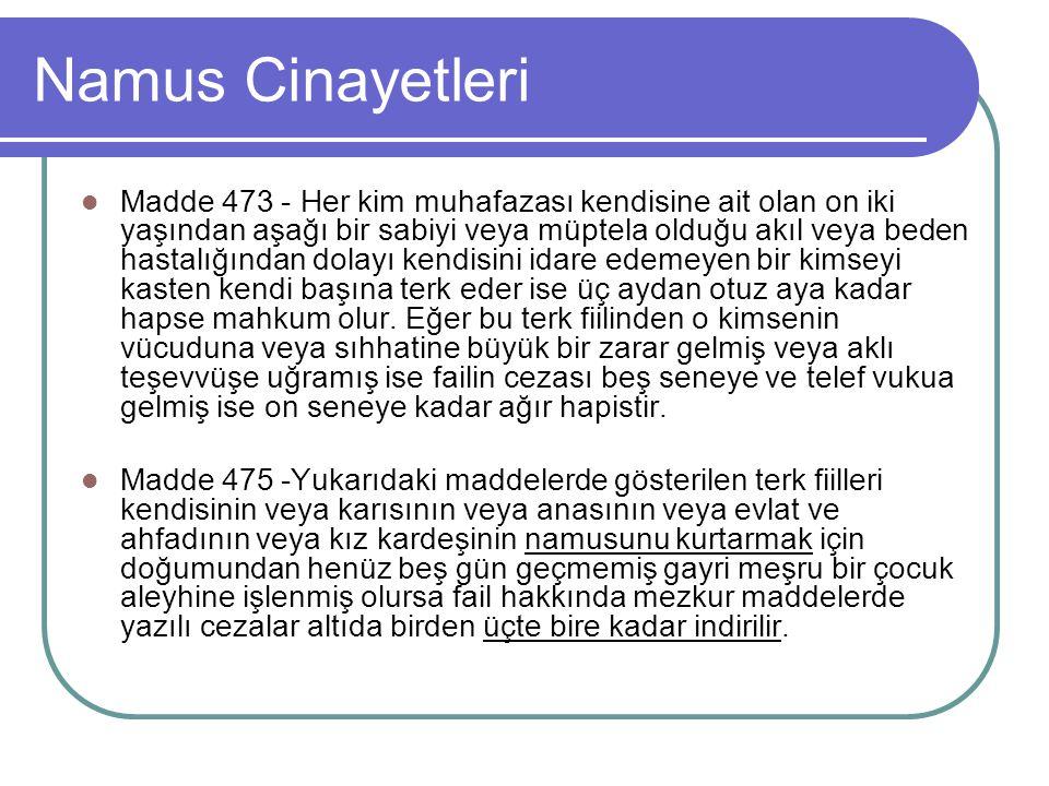 Namus Cinayetleri Madde 473 - Her kim muhafazası kendisine ait olan on iki yaşından aşağı bir sabiyi veya müptela olduğu akıl veya beden hastalığından