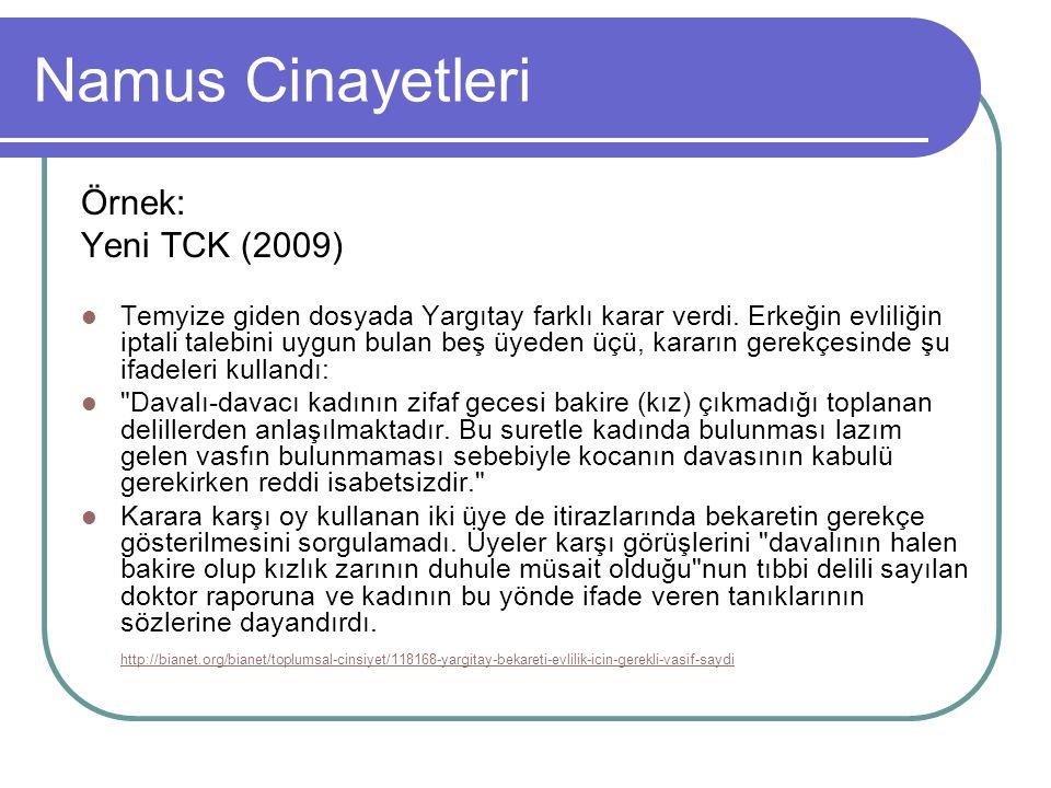 Namus Cinayetleri Örnek: Yeni TCK (2009) Temyize giden dosyada Yargıtay farklı karar verdi. Erkeğin evliliğin iptali talebini uygun bulan beş üyeden ü