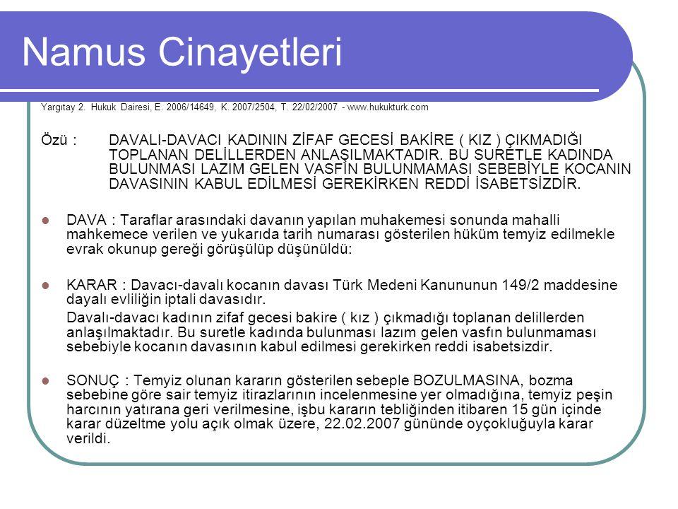 Namus Cinayetleri Yargıtay 2. Hukuk Dairesi, E. 2006/14649, K. 2007/2504, T. 22/02/2007 - www.hukukturk.com Özü : DAVALI-DAVACI KADININ ZİFAF GECESİ B