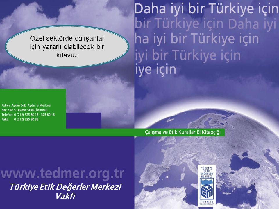 Türkiye Etik Değerler Merkezi Vakfı Özel sektörde çalışanlar için yararlı olabilecek bir kılavuz