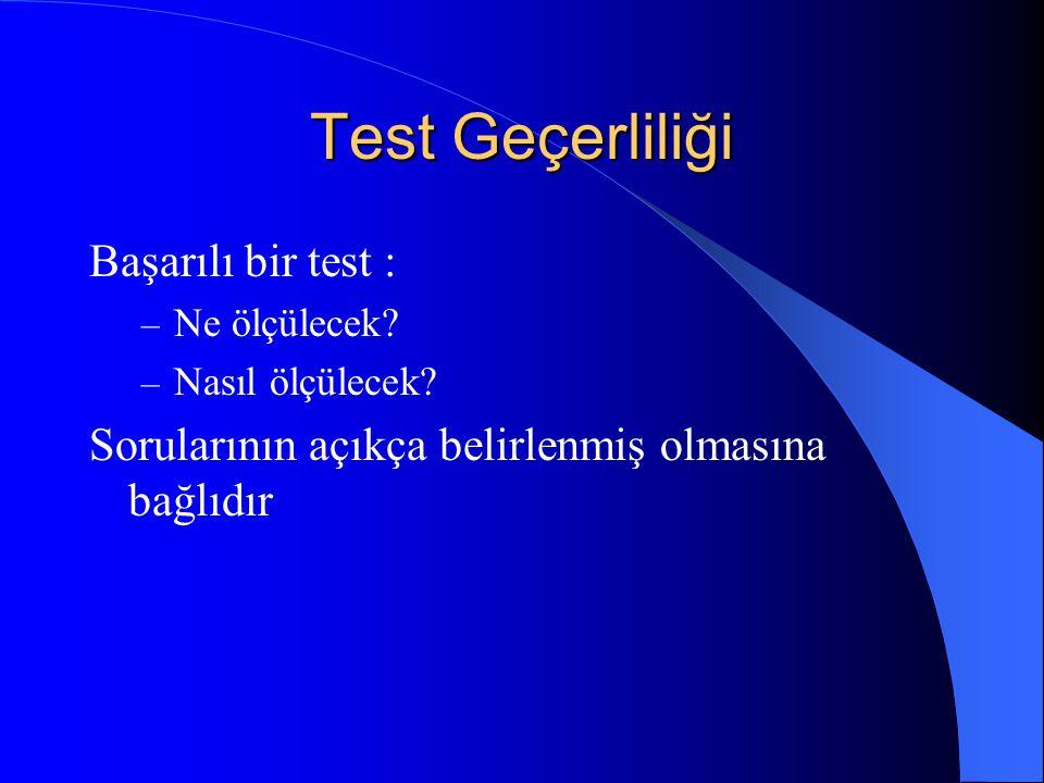 Test Geçerliliği Başarılı bir test : – Ne ölçülecek.