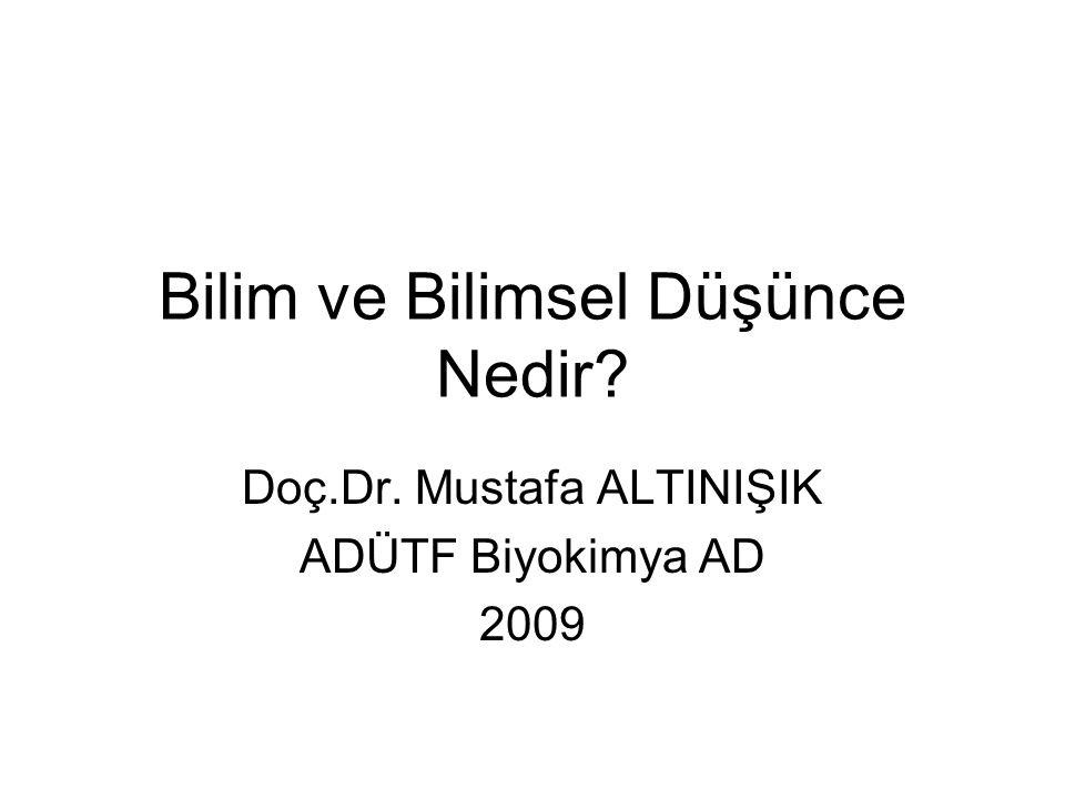 Bilim ve Bilimsel Düşünce Nedir? Doç.Dr. Mustafa ALTINIŞIK ADÜTF Biyokimya AD 2009
