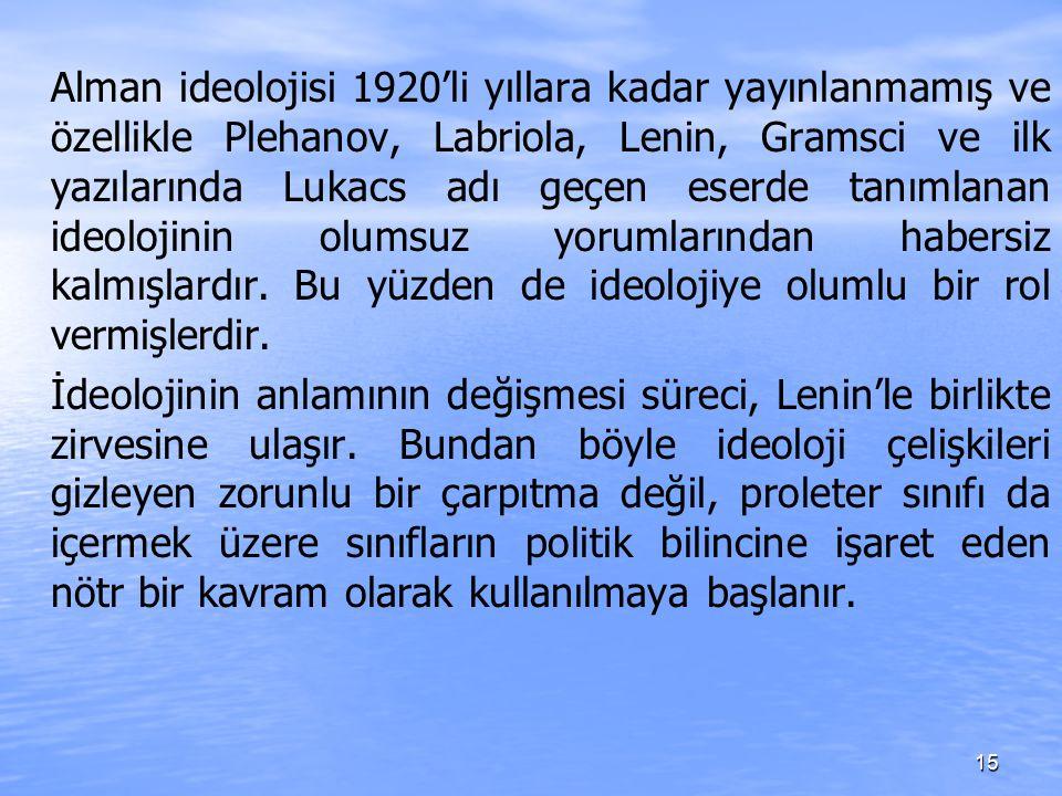 15 Alman ideolojisi 1920'li yıllara kadar yayınlanmamış ve özellikle Plehanov, Labriola, Lenin, Gramsci ve ilk yazılarında Lukacs adı geçen eserde tan