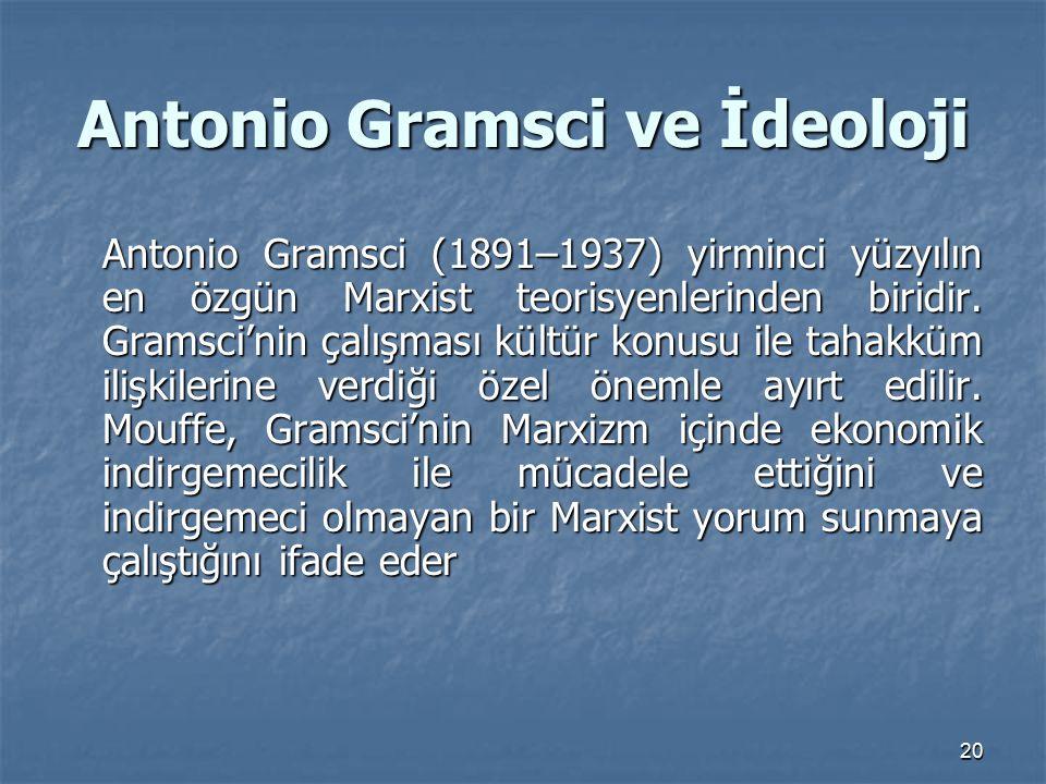 20 Antonio Gramsci ve İdeoloji Antonio Gramsci (1891–1937) yirminci yüzyılın en özgün Marxist teorisyenlerinden biridir. Gramsci'nin çalışması kültür