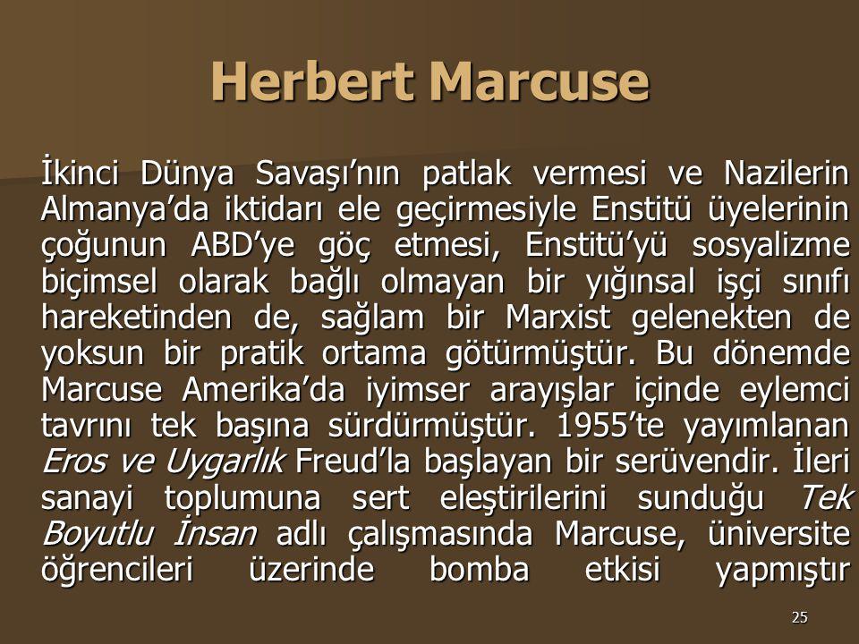 25 Herbert Marcuse İkinci Dünya Savaşı'nın patlak vermesi ve Nazilerin Almanya'da iktidarı ele geçirmesiyle Enstitü üyelerinin çoğunun ABD'ye göç etme