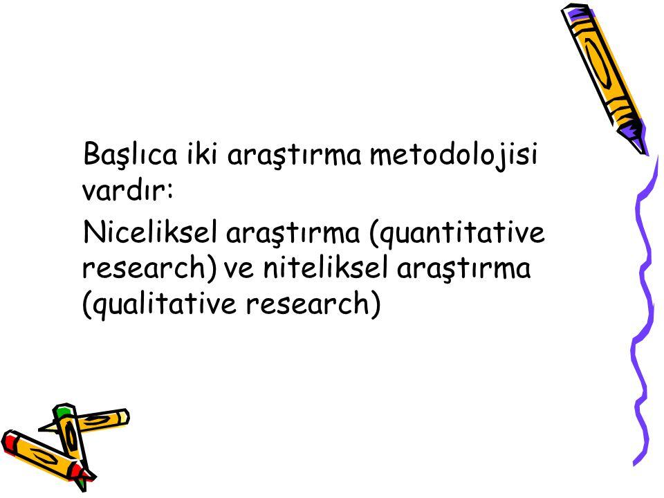 Başlıca iki araştırma metodolojisi vardır: Niceliksel araştırma (quantitative research) ve niteliksel araştırma (qualitative research)