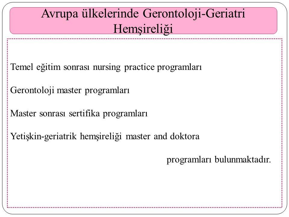 Avrupa ülkelerinde Gerontoloji-Geriatri Hemşireliği Temel eğitim sonrası nursing practice programları Gerontoloji master programları Master sonrası se