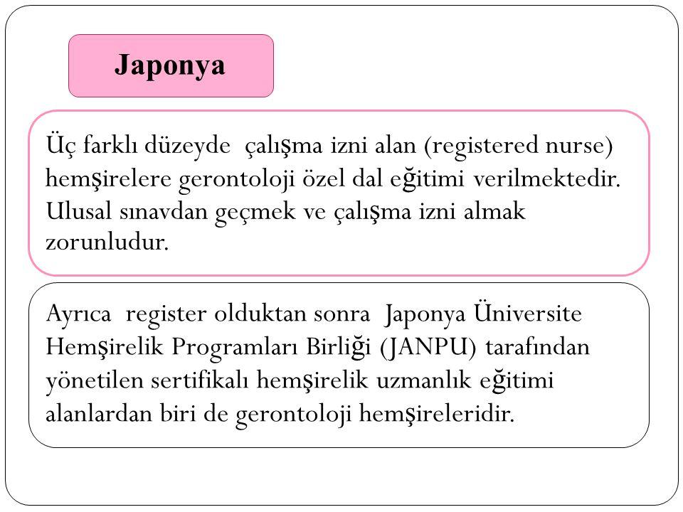 Üç farklı düzeyde çalı ş ma izni alan (registered nurse) hem ş irelere gerontoloji özel dal e ğ itimi verilmektedir.