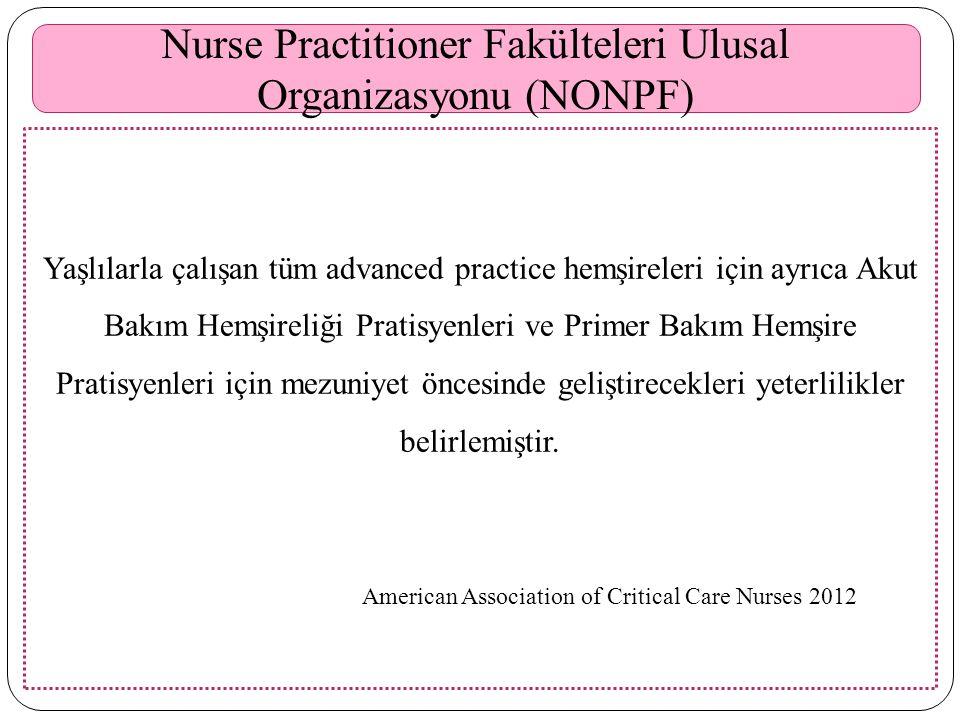Nurse Practitioner Fakülteleri Ulusal Organizasyonu (NONPF) Yaşlılarla çalışan tüm advanced practice hemşireleri için ayrıca Akut Bakım Hemşireliği Pratisyenleri ve Primer Bakım Hemşire Pratisyenleri için mezuniyet öncesinde geliştirecekleri yeterlilikler belirlemiştir.