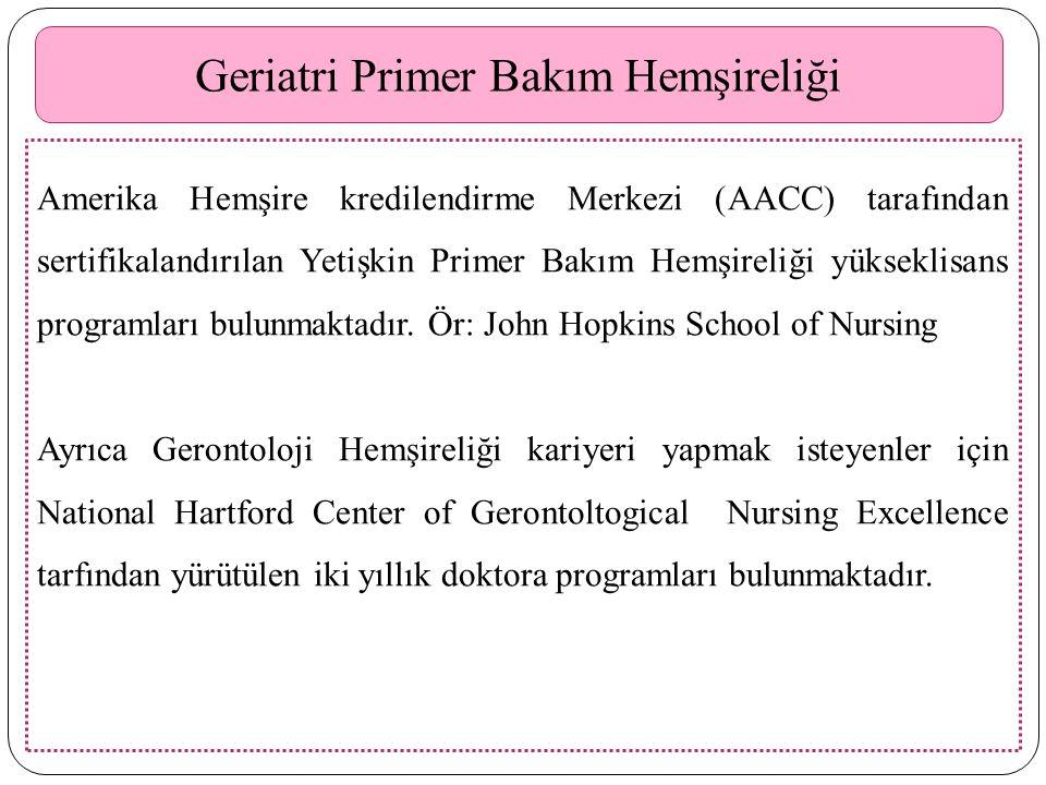 Geriatri Primer Bakım Hemşireliği Amerika Hemşire kredilendirme Merkezi (AACC) tarafından sertifikalandırılan Yetişkin Primer Bakım Hemşireliği yükseklisans programları bulunmaktadır.