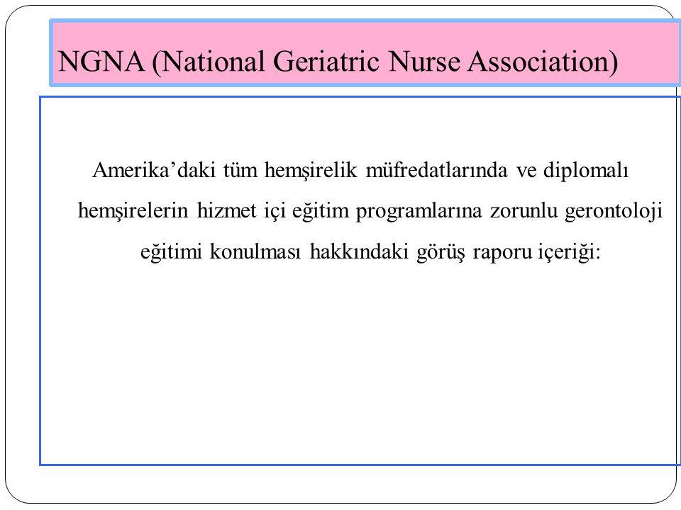 NGNA (National Geriatric Nurse Association) Amerika'daki tüm hemşirelik müfredatlarında ve diplomalı hemşirelerin hizmet içi eğitim programlarına zorunlu gerontoloji eğitimi konulması hakkındaki görüş raporu içeriği: