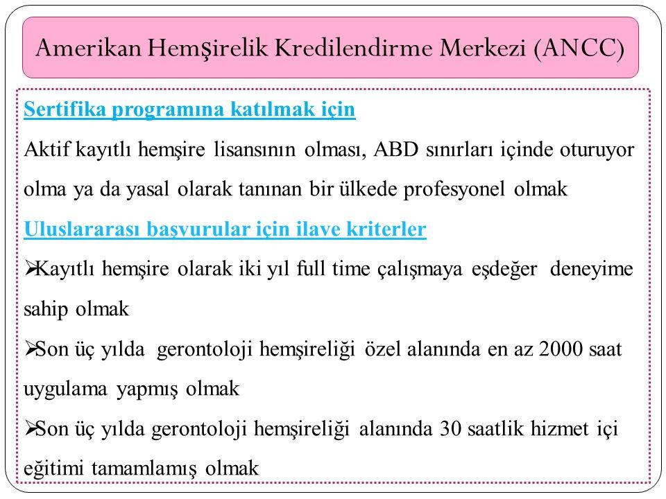 Amerikan Hem ş irelik Kredilendirme Merkezi (ANCC) Sertifika programına katılmak için Aktif kayıtlı hemşire lisansının olması, ABD sınırları içinde ot