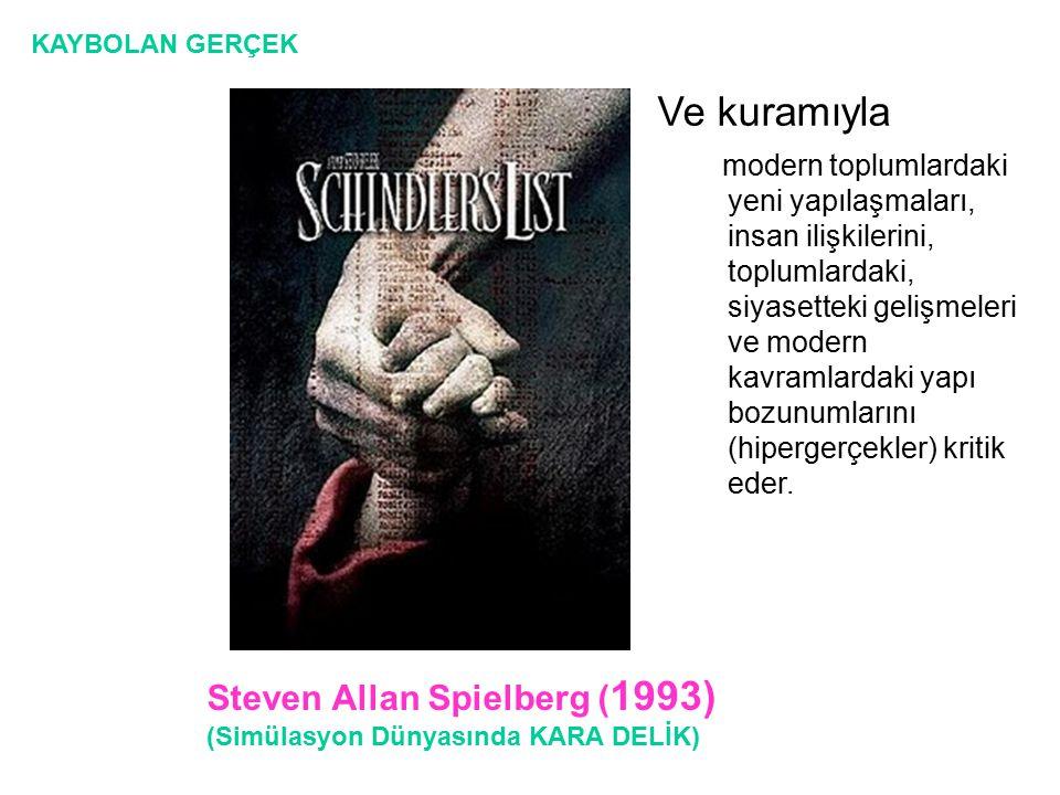 Steven Allan Spielberg ( 1993) (Simülasyon Dünyasında KARA DELİK) Ve kuramıyla modern toplumlardaki yeni yapılaşmaları, insan ilişkilerini, toplumlard