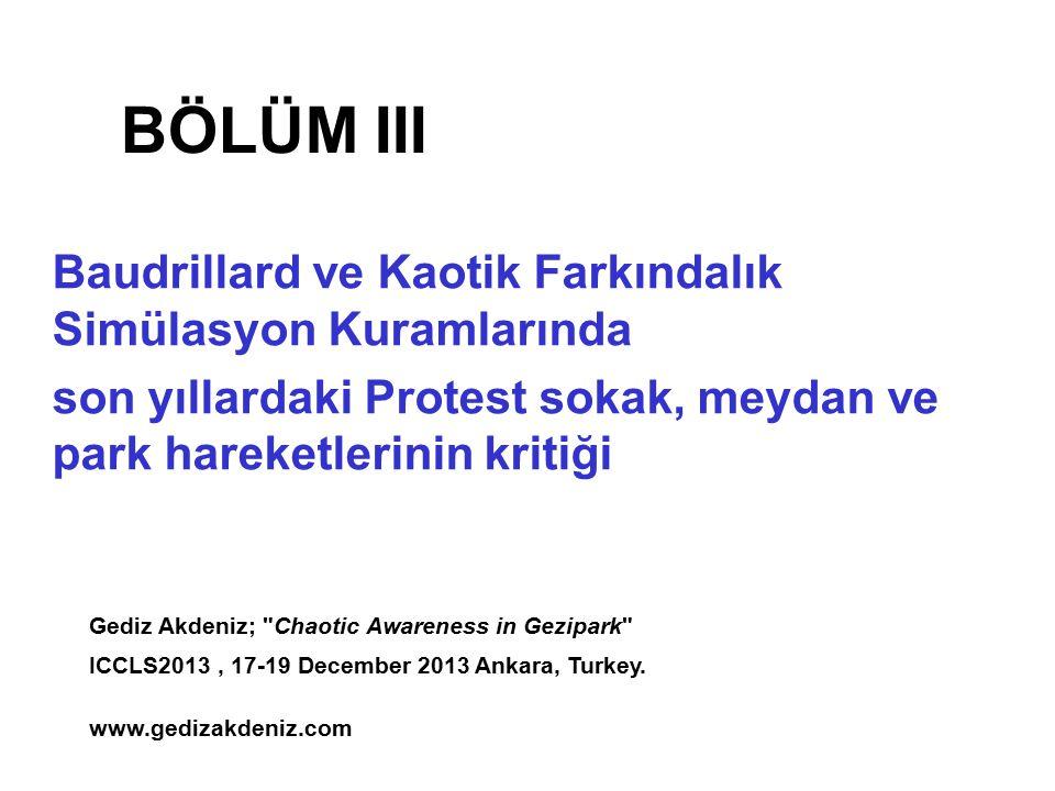 Baudrillard ve Kaotik Farkındalık Simülasyon Kuramlarında son yıllardaki Protest sokak, meydan ve park hareketlerinin kritiği BÖLÜM III Gediz Akdeniz;