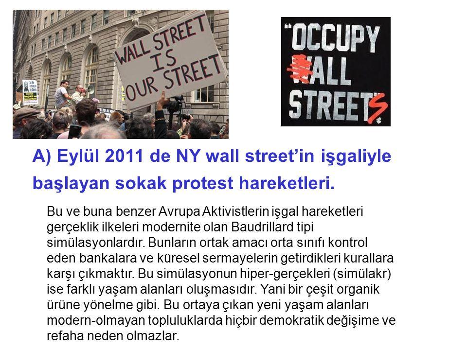 A) Eylül 2011 de NY wall street'in işgaliyle başlayan sokak protest hareketleri. Bu ve buna benzer Avrupa Aktivistlerin işgal hareketleri gerçeklik il