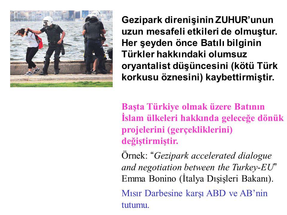 Gezipark direnişinin ZUHUR'unun uzun mesafeli etkileri de olmuştur. Her şeyden önce Batılı bilginin Türkler hakkındaki olumsuz oryantalist düşüncesini