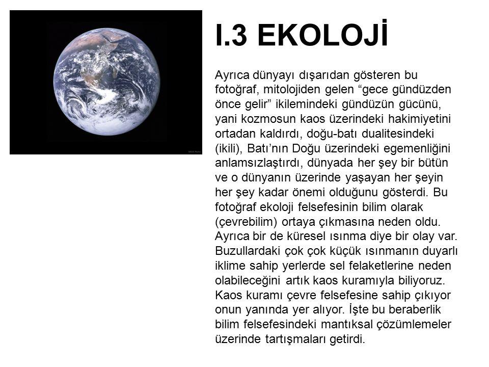 """I.3 EKOLOJİ Ayrıca dünyayı dışarıdan gösteren bu fotoğraf, mitolojiden gelen """"gece gündüzden önce gelir"""" ikilemindeki gündüzün gücünü, yani kozmosun k"""