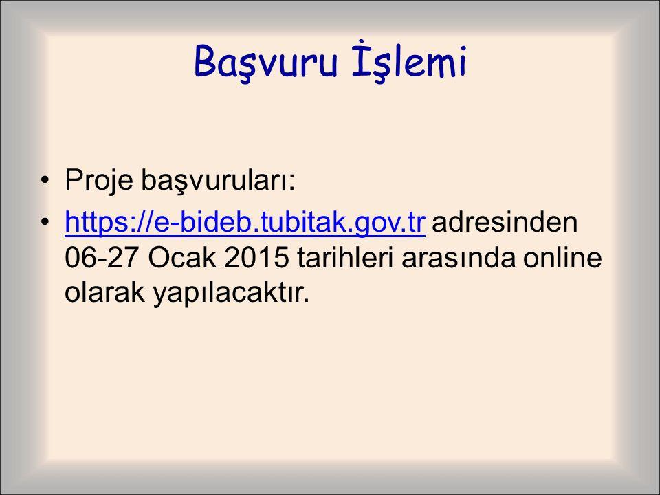 Başvuru İşlemi Proje başvuruları: https://e-bideb.tubitak.gov.tr adresinden 06-27 Ocak 2015 tarihleri arasında online olarak yapılacaktır.https://e-bideb.tubitak.gov.tr