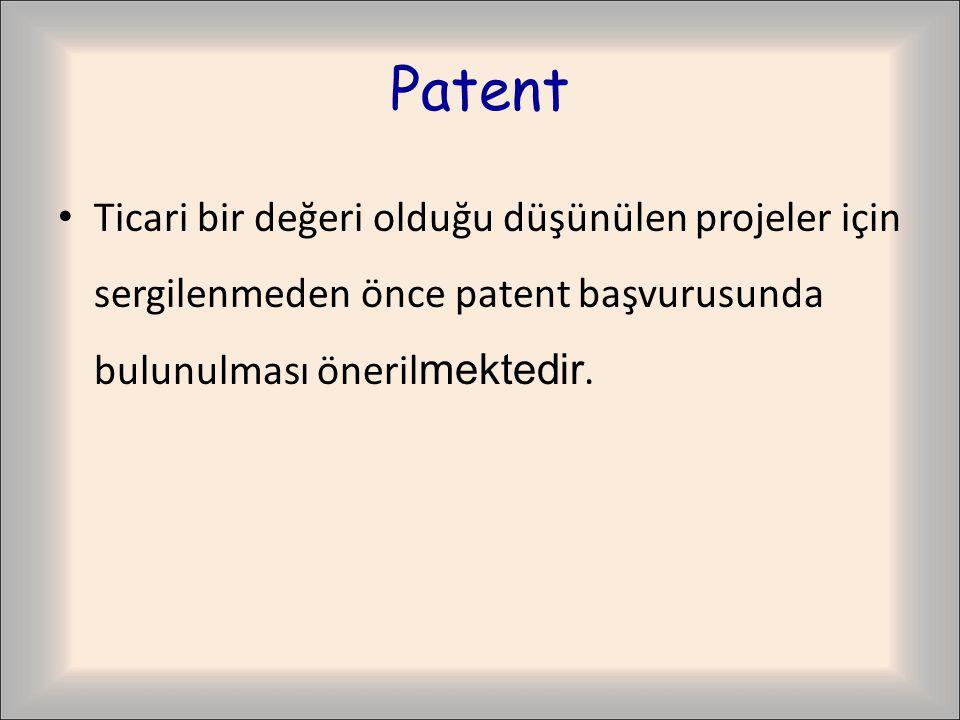 Patent Ticari bir değeri olduğu düşünülen projeler için sergilenmeden önce patent başvurusunda bulunulması öneril mektedir.