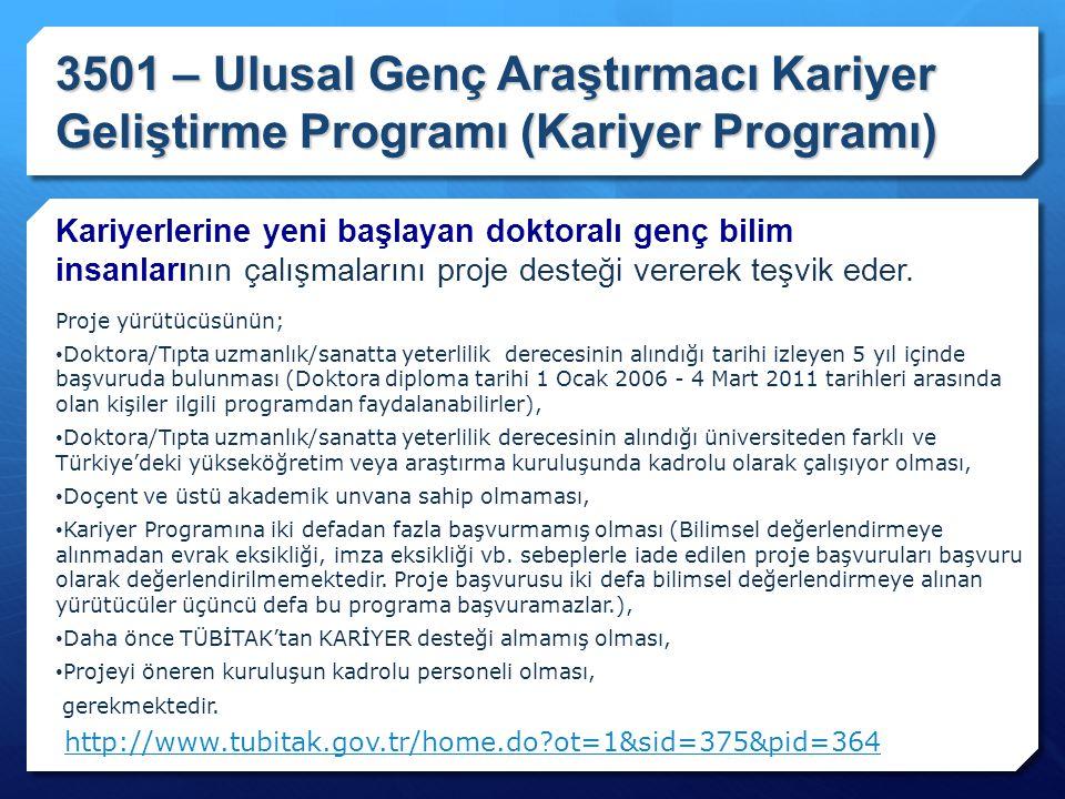 3501 – Ulusal Genç Araştırmacı Kariyer Geliştirme Programı (Kariyer Programı) Kariyerlerine yeni başlayan doktoralı genç bilim insanlarının çalışmalar