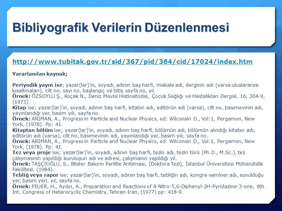 Bibliyografik Verilerin Düzenlenmesi http://www.tubitak.gov.tr/sid/367/pid/364/cid/17024/index.htm Yararlanılan kaynak; Periyodik yayın ise; yazar(lar