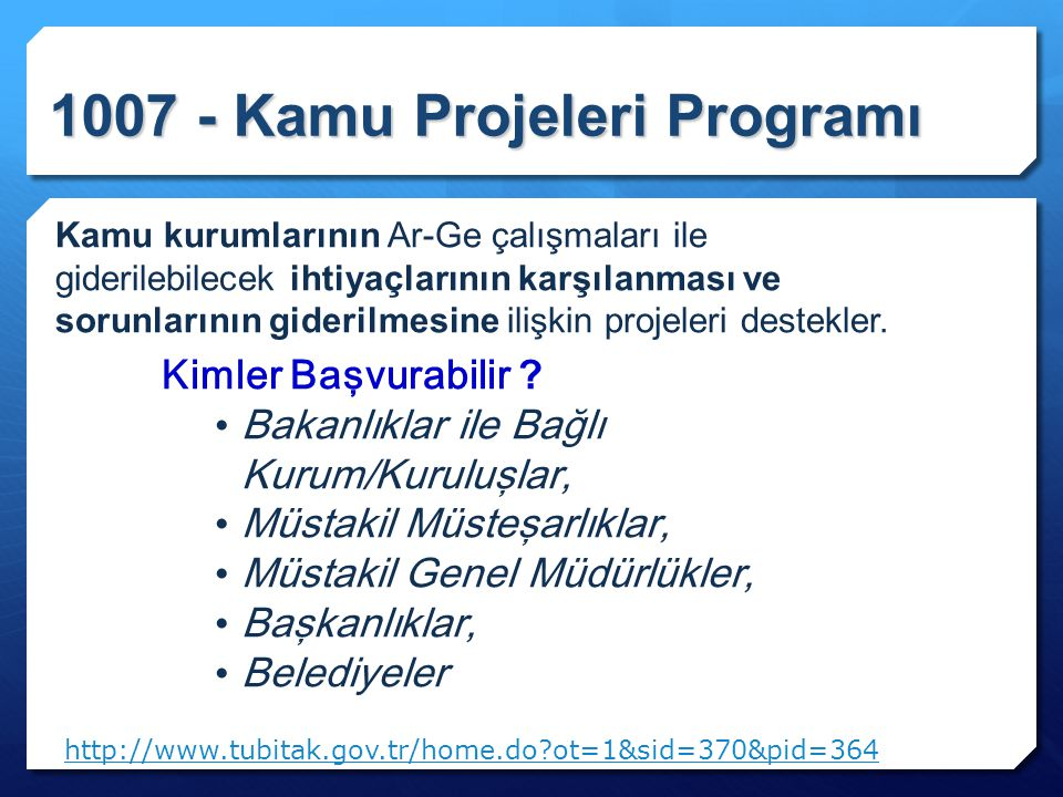 1007 - Kamu Projeleri Programı Kamu kurumlarının Ar-Ge çalışmaları ile giderilebilecek ihtiyaçlarının karşılanması ve sorunlarının giderilmesine ilişk