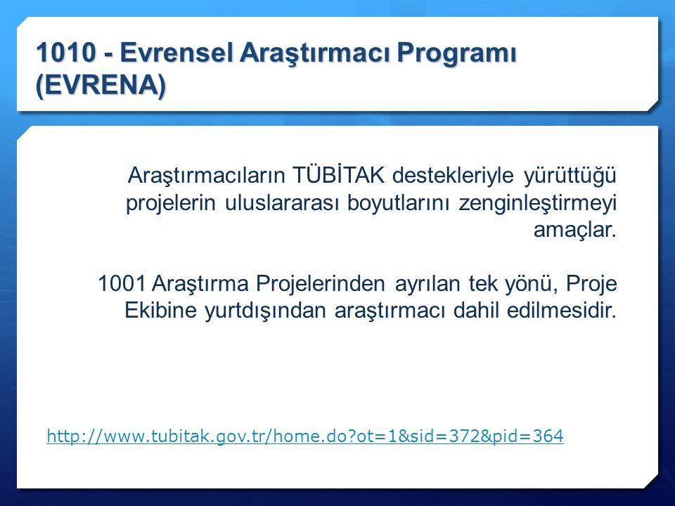 1010 - Evrensel Araştırmacı Programı (EVRENA) Araştırmacıların TÜBİTAK destekleriyle yürüttüğü projelerin uluslararası boyutlarını zenginleştirmeyi am