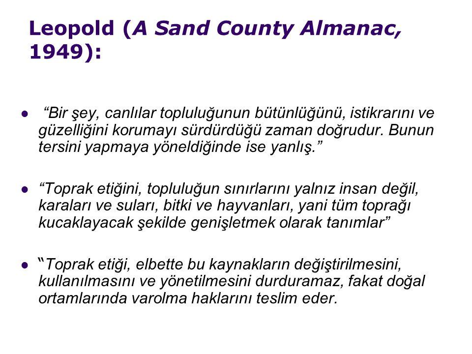 Leopold (A Sand County Almanac, 1949): Bir şey, canlılar topluluğunun bütünlüğünü, istikrarını ve güzelliğini korumayı sürdürdüğü zaman doğrudur.