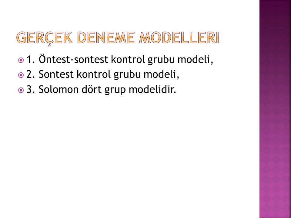  1. Öntest-sontest kontrol grubu modeli,  2. Sontest kontrol grubu modeli,  3. Solomon dört grup modelidir.
