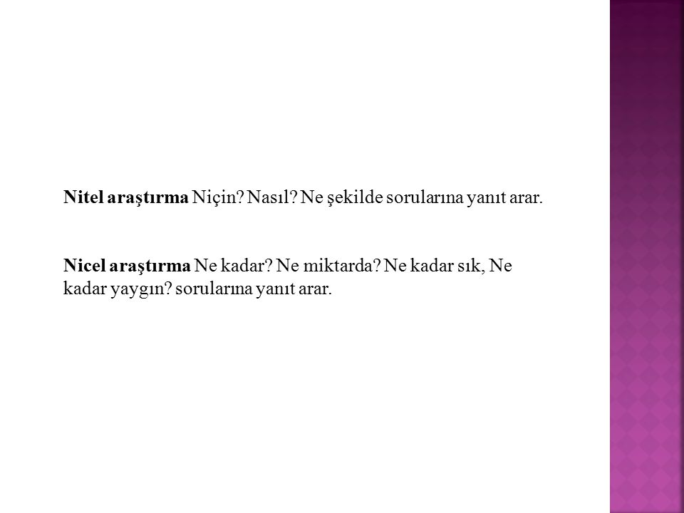 Nitel araştırma bir sosyal olayı doğal ortamı ve doğal oluşumu içinde tasvir eder.