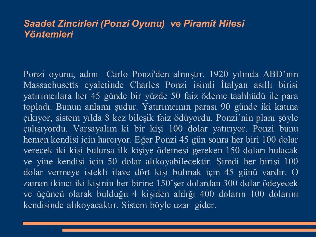 Saadet Zincirleri (Ponzi Oyunu) ve Piramit Hilesi Yöntemleri Ponzi oyunu, adını Carlo Ponzi den almıştır.