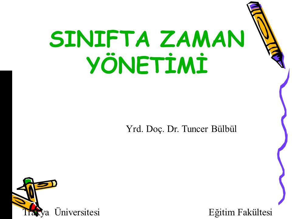 11 SINIFTA ZAMAN YÖNETİMİ Yrd. Doç. Dr. Tuncer Bülbül Trakya Üniversitesi Eğitim Fakültesi