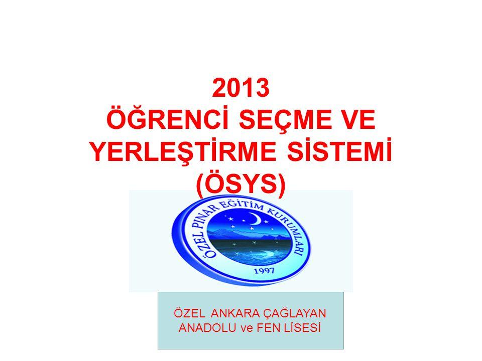 2013 ÖĞRENCİ SEÇME VE YERLEŞTİRME SİSTEMİ (ÖSYS) ÖZEL ANKARA ÇAĞLAYAN ANADOLU ve FEN LİSESİ