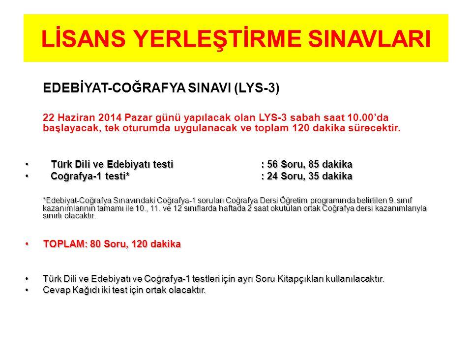 LİSANS YERLEŞTİRME SINAVLARI EDEBİYAT-COĞRAFYA SINAVI (LYS-3) 22 Haziran 2014 Pazar günü yapılacak olan LYS-3 sabah saat 10.00'da başlayacak, tek oturumda uygulanacak ve toplam 120 dakika sürecektir.