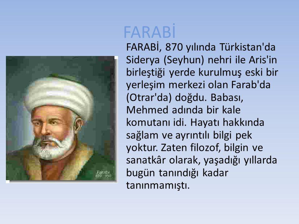 FARABİ FARABİ, 870 yılında Türkistan'da Siderya (Seyhun) nehri ile Aris'in birleştiği yerde kurulmuş eski bir yerleşim merkezi olan Farab'da (Otrar'da